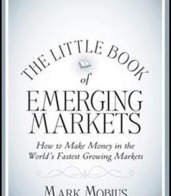 The Little Book Of Emerging Markets: How To Make Money In The World'S Fastest Growing Markets PDF