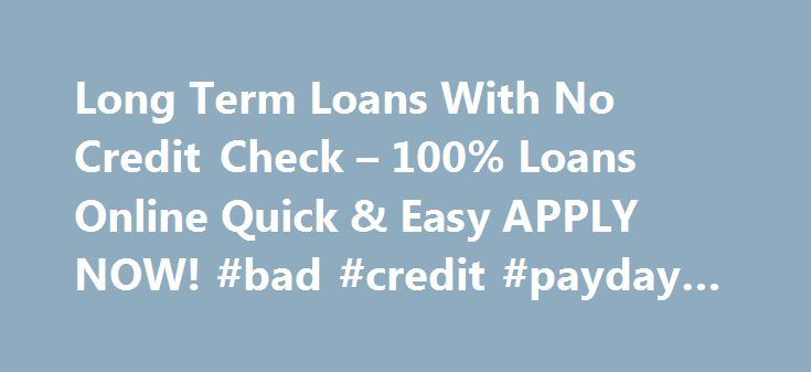 Long Term Loans With No Credit Check – 100% Loans Online Quick & Easy APPLY NOW! #bad #credit #payday #loans http://loan-credit.remmont.com/long-term-loans-with-no-credit-check-100-loans-online-quick-easy-apply-now-bad-credit-payday-loans/  #long term loans no credit check # Payday Loans Fast Approval ## Long Term Loans With No Credit Check – Long Term Loans With No Credit Check By 100+ Lenders in OUR Network, Approval in 1 Hr, You Need NOW. Money Upto $5000. Long Term Loans With No Credit…