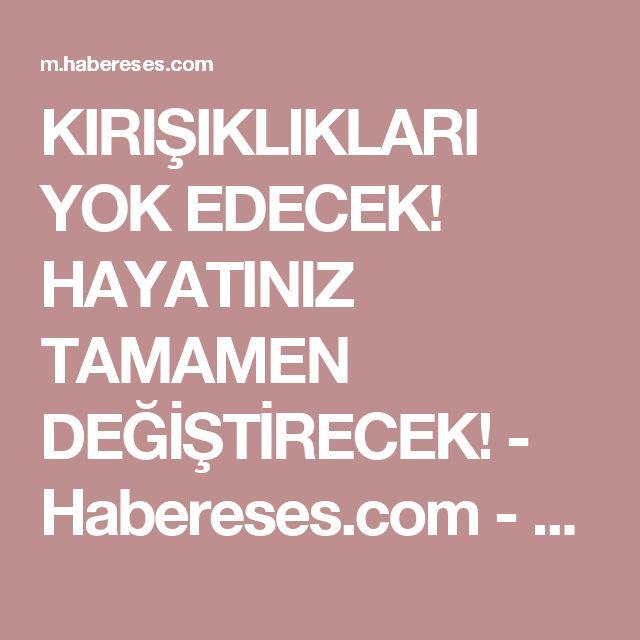 KIRIŞIKLIKLARI YOK EDECEK! HAYATINIZ TAMAMEN DEĞİŞTİRECEK! - Habereses.com - Türkiye'nin Ve Eskişehir'in Tarafsız Haber Platformu