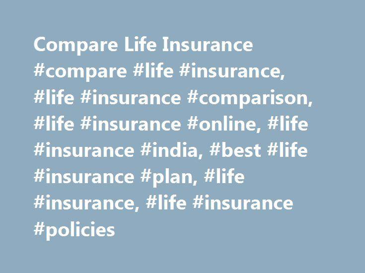 Compare Life Insurance #compare #life #insurance, #life #insurance #comparison, #life #insurance #online, #life #insurance #india, #best #life #insurance #plan, #life #insurance, #life #insurance #policies http://south-carolina.remmont.com/compare-life-insurance-compare-life-insurance-life-insurance-comparison-life-insurance-online-life-insurance-india-best-life-insurance-plan-life-insurance-life-insurance-pol/  # Compare & Buy Best Life Insurance Plan Life Insurance- Comparison Life…