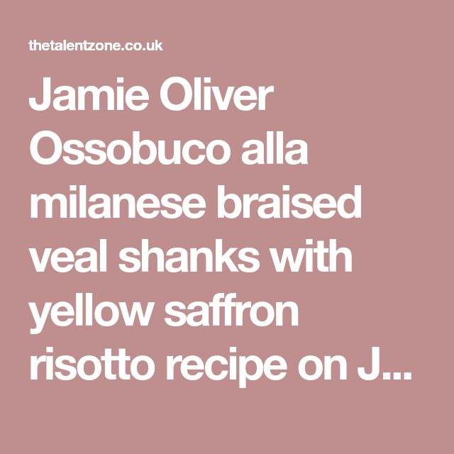 Jamie Oliver Ossobuco alla milanese braised veal shanks with yellow saffron risotto recipe on Jamie's Comfort Food