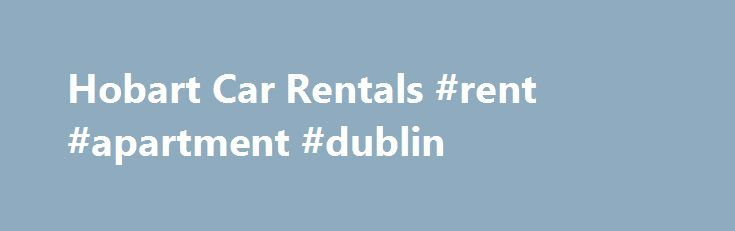 Hobart Car Rentals #rent #apartment #dublin http://rental.nef2.com/hobart-car-rentals-rent-apartment-dublin/  #no birds car rental # Car Hire Hobart If you re looking for a car rental you want the best car hire deal you can get. That s we re we come in. With our help you ll find the best deal from the most popular and most trust car hire companies: Pick up your car at Hobart Airport, in the city centre, Sandy Bay or one of the surrounding suburbs. Just use the form at the top of this page to…