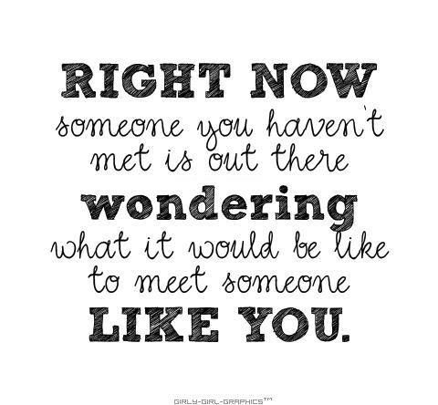 Right now someone is out there waiting to meet someone like you! Great #adoption quote!