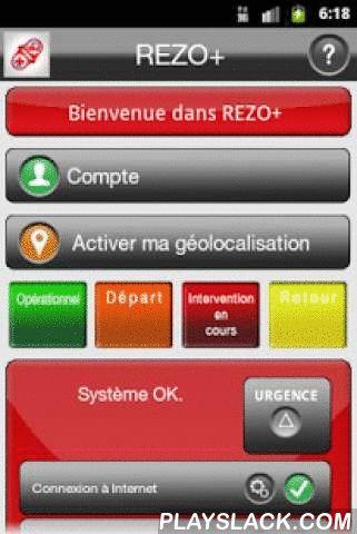 """REZO+  Android App - playslack.com ,  REZO+ est une application de géolocalisation en temps réel strictement dédiée aux missions de Sécurité Civile. Elle permet à toute structure de commandement équipé de la version REZO+PC, de suivre en temps réel sur une carte satellitaire ou sur plan le parcours et le statut des Moyens sur une Activité définie. Cette activité et les Moyens qui lui sont affectés sont enregistrés et peuvent être réutilisés régulièrement. (Activité """"Ouverture de Centre…"""