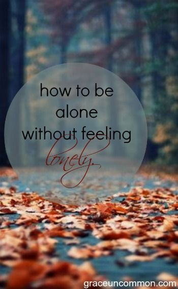 How to be alone without feeling lonely - grace uncommon