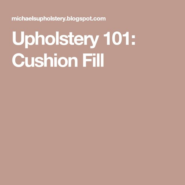 Upholstery 101: Cushion Fill