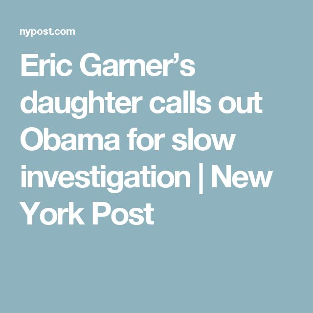 Eric Garner's daughter calls out Obama for slow investigation | New York Post