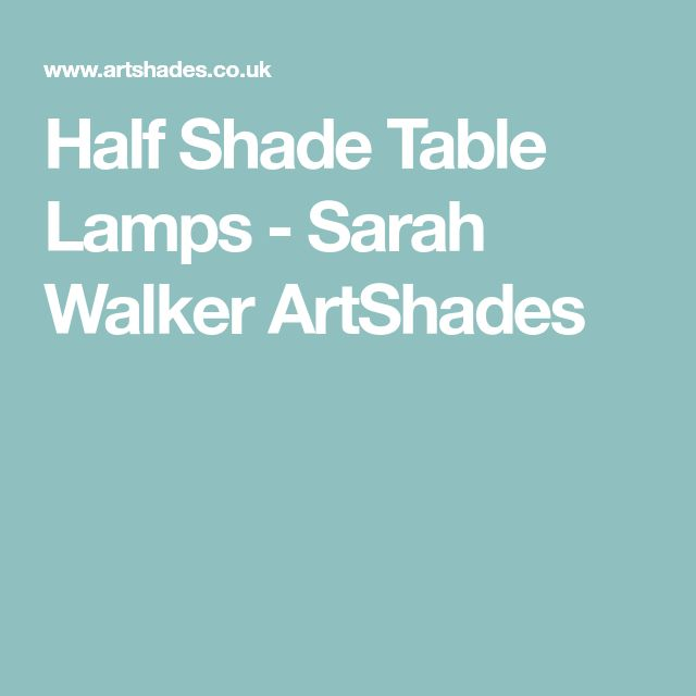 Half Shade Table Lamps - Sarah Walker ArtShades