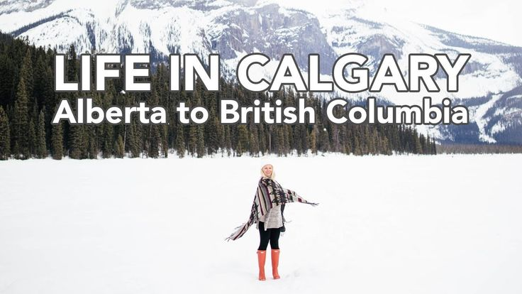 LIFE IN CALGARY: Alberta to British Columbia