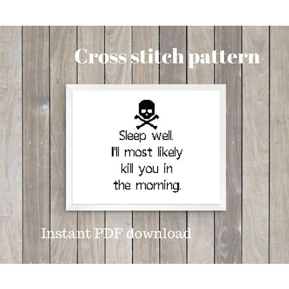 Sleep well. Ill most likely kill you in the morning. - Dread Pirate Roberts to Wesley-The Princess Bride This listing is for a PDF digital download of a cross stitch pattern. No physical product will be mailed to you. This pattern is designed for 14 count Aida cross stitch fabric