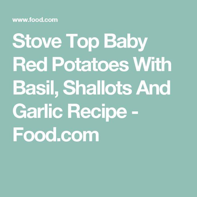 Stove Top Baby Red Potatoes With Basil, Shallots And Garlic Recipe - Food.com
