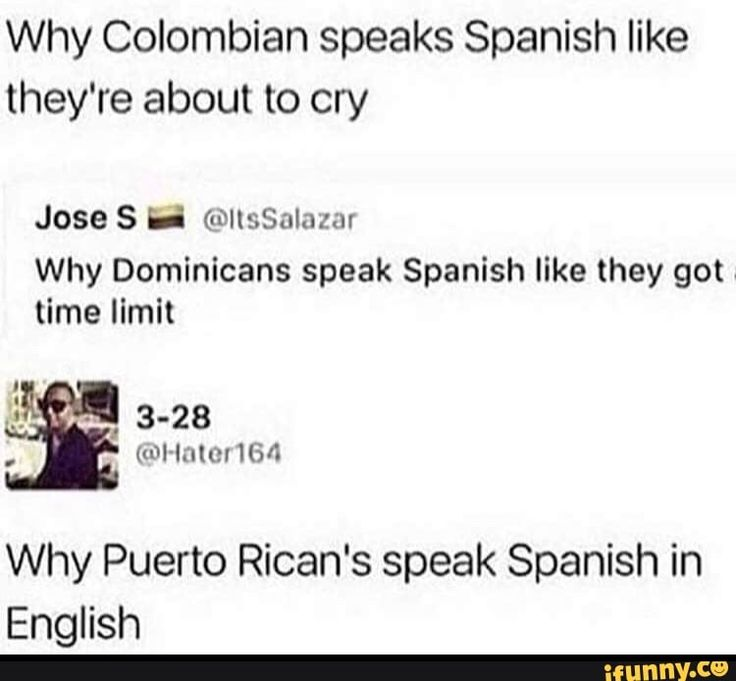 Why Colombian Speaks Spanish Like They Re About To Cry Jose H Diissalnznr Why Dominicans Speak Spanish Like They Got Time Limit Why Puerto Rican S Speak S In 2021 How