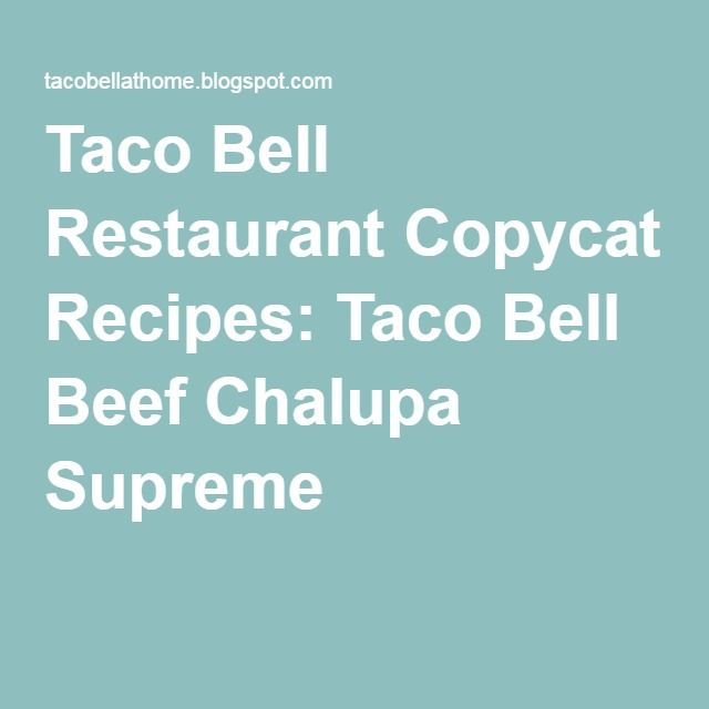 Taco Bell Restaurant Copycat Recipes: Taco Bell Beef Chalupa Supreme