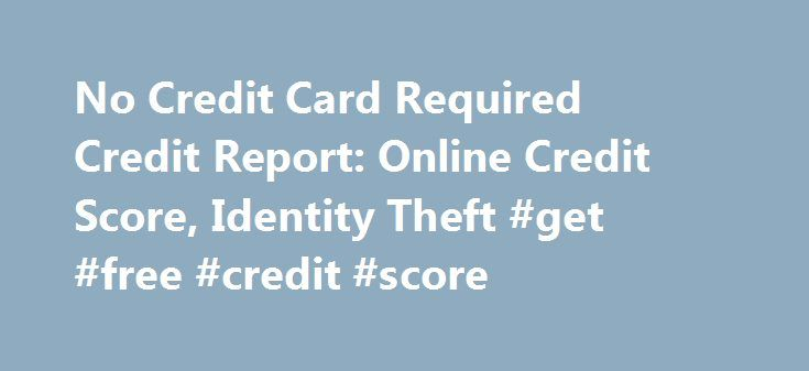 No Credit Card Required Credit Report: Online Credit Score, Identity Theft #get #free #credit #score http://credit.remmont.com/no-credit-card-required-credit-report-online-credit-score-identity-theft-get-free-credit-score/  #free online credit report no credit card required # no credit card required credit report No credit card required credit Read More...The post No Credit Card Required Credit Report: Online Credit Score, Identity Theft #get #free #credit #score appeared first on Credit.