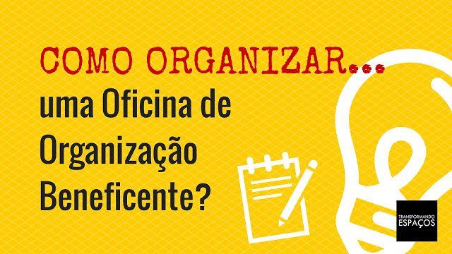 Transformando Espaços - Dicas de Organização: Como organizar uma oficina de organização benefice...