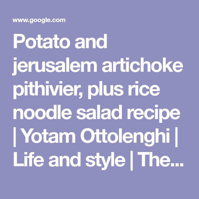 Potato and jerusalem artichoke pithivier, plus rice noodle salad recipe | Yotam Ottolenghi | Life and style | The Guardian