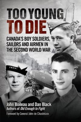 Too Young to Die: Canada's Boy Soldiers, Sailors and Airmen in the Second World War by John Boileau & Dan Black #canada150 #worldwar2 #childsoldiers #airmen #sailors #biographies