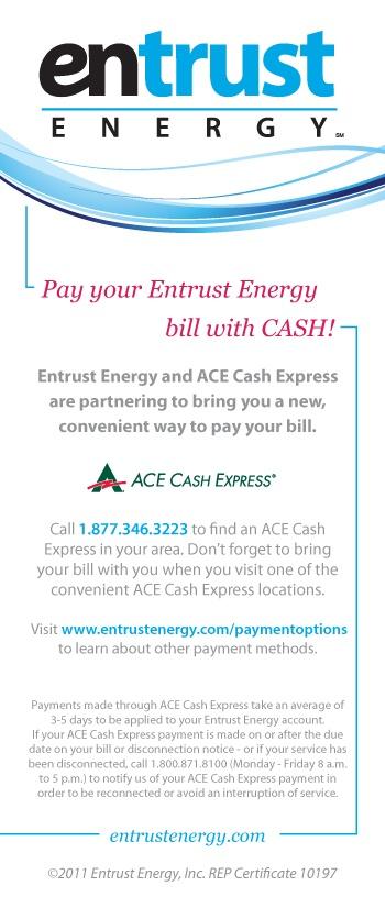 Pay your Entrust Energy bill with cash.  www.entrustenergy.com