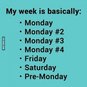 This is pretty much my entire week. woo who's excited for Monday #2 ?