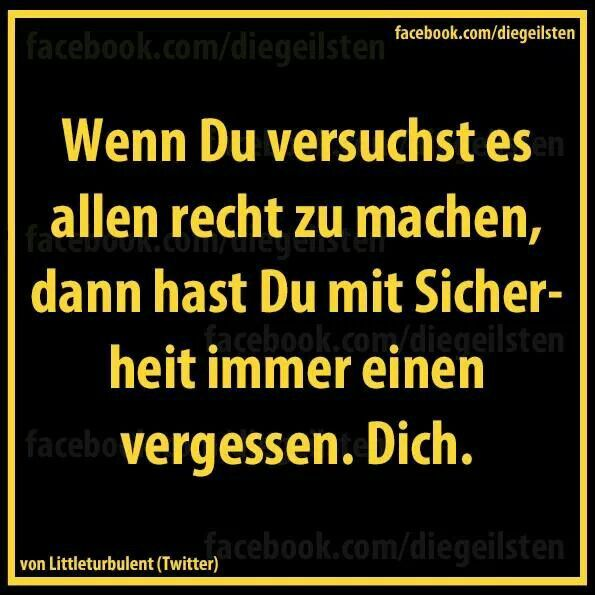 """Leaning German. Quote: """"When you try to do right for everyone, then you certainly have forgotten one. Yourself."""""""