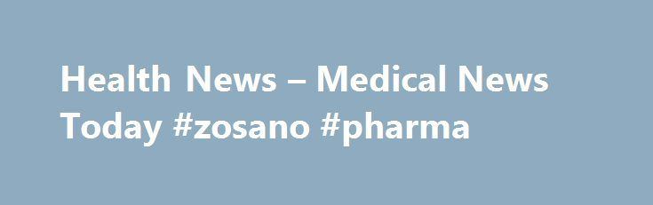 Health News – Medical News Today #zosano #pharma http://pharma.remmont.com/health-news-medical-news-today-zosano-pharma/  #healthcare news # Medical News TodayYour source for health news since 2003. Caffeine may complicate blood pressure treatment and diagnosisCaffeine has been linked to increases in blood pressure, and a new study suggests that it may interfere with blood pressure testing and treatment. Hypertension Heatwaves, cold snaps may raise preterm birth riskExposure to extreme heat…