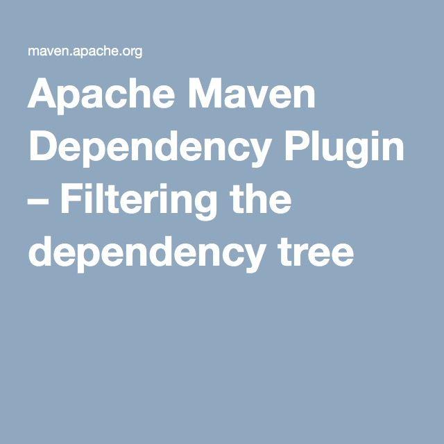 Apache Maven Dependency Plugin – Filtering the dependency tree