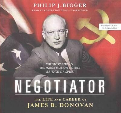 Negotiator: The Life and Career of James B. Donovan: Library Edition: Includes PDF Disc