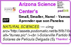 #NATURAL #PODCAST  Arizona Science Center's Podcast    Small, Smaller, Nano! -  Vamos Aprender que son Paneles Solares de Pelicula Delgada    LISTEN...  http://podDVR.COM/?c=3ae86264-dbfd-0f68-be85-18476c59cdac