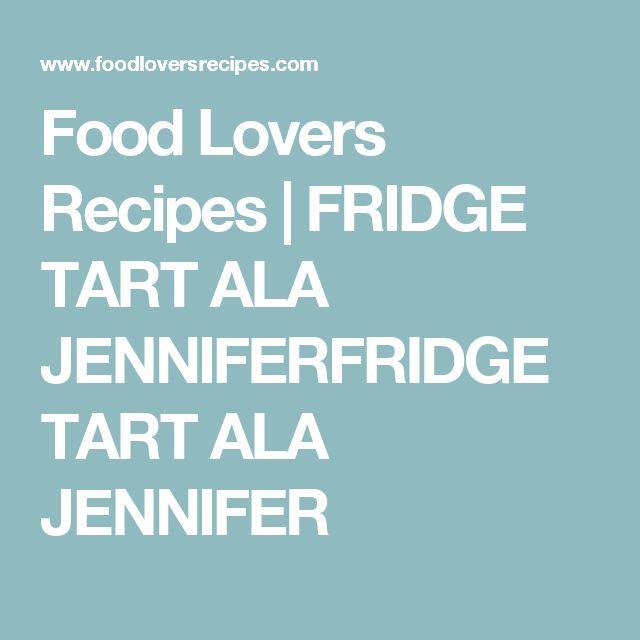 Food Lovers Recipes | FRIDGE TART ALA JENNIFERFRIDGE TART ALA JENNIFER