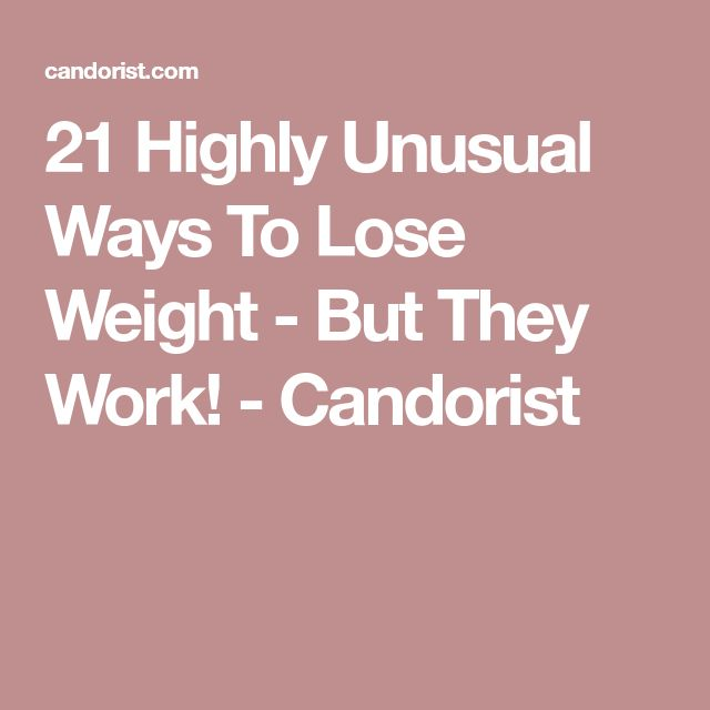 21 Highly Unusual Ways To Lose Weight - But They Work! - Candorist