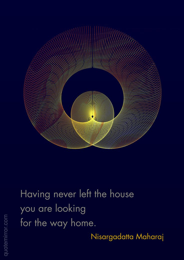Having never left the house you are looking for the way home. –Nisargadatta Maharaj #path #wisdom http://quotemirror.com/s/4qnae