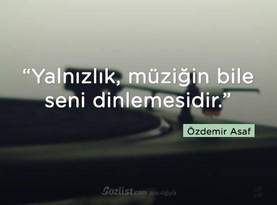 """""""Yalnızlık, müziğin bile seni dinlemesidir."""" #özdemir #asaf #sözleri #kitap #şair #yazar"""