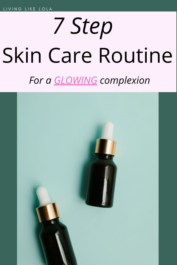 7 Step Skin Care Routine For Glowing Skin Living Like Lola In 2020 Skin Care Routine Steps Skin Care Routine Aging Skin Care Diy
