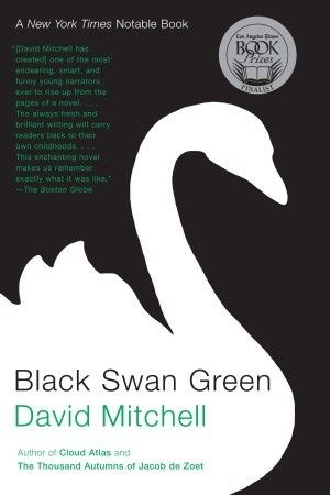 """Black Swan Green - David Mitchell // Recommended by Slate's Jessica Roake as the new """"Great American High School Novel"""" and a replacement for Catcher in the Rye"""