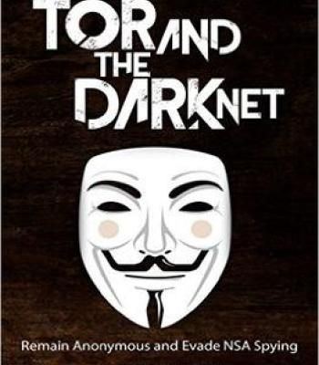 Tor And The Dark Net: Remain Anonymous Online And Evade Nsa Spying (Tor Dark Net Anonymous Online Nsa Spying) PDF