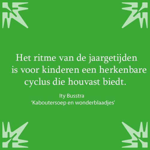 Citaat van Ity Busstra uit 'Kaboutersoep en wonderblaadjes - zintuiglijke buitenavonturen voor baby's, peuters en kleuters' http://www.a3boeken.nl/nl/webshop/kaboutersoep-en-wonderblaadjes-ity-busstra/