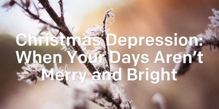 Christmas Depression: When Your Days Aren't Merry and Bright | Articles | NewSpring Church