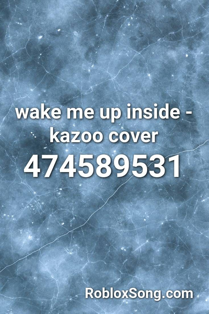 Wake Me Up Inside Kazoo Cover Roblox Id Roblox Music Codes In