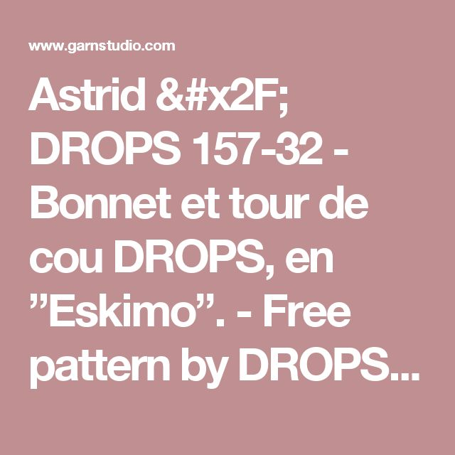 """Astrid / DROPS 157-32 - Bonnet et tour de cou DROPS, en """"Eskimo"""". - Free pattern by DROPS Design"""
