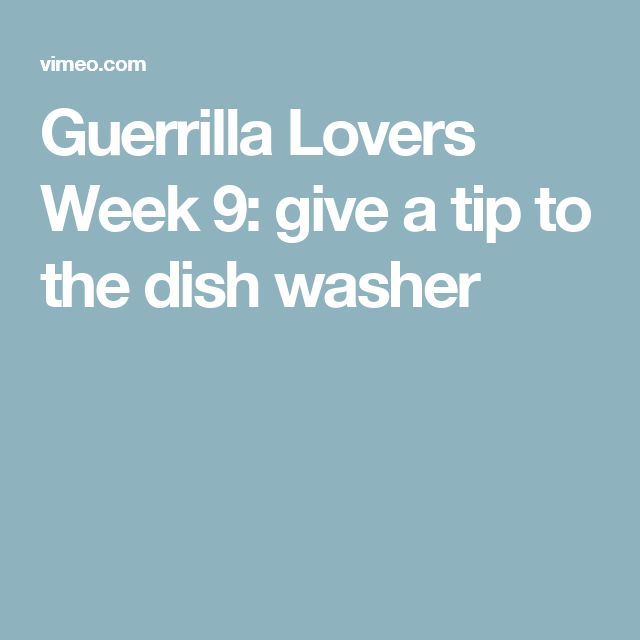 Guerrilla Lovers Week 9: give a tip to the dish washer