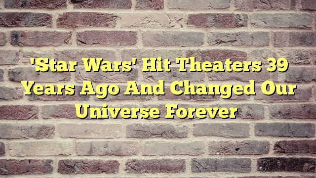 'Star Wars' Hit Theaters 39 Years Ago And Changed Our Universe Forever - http://thisissnews.com/star-wars-hit-theaters-39-years-ago-and-changed-our-universe-forever/