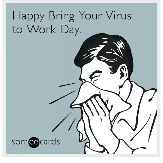 Happy Bring Your Virus To Work Day.