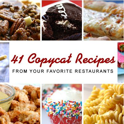 41 Copycat Recipes from Your Favorite Restaurants.