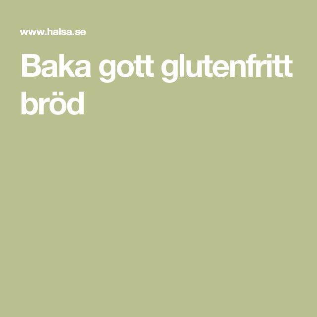 Baka gott glutenfritt bröd