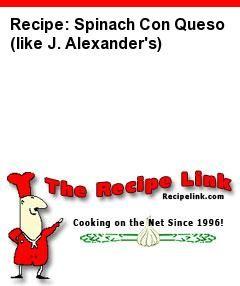Recipe(tried): Spinach Con Queso (like J. Alexander's) - Recipelink.com