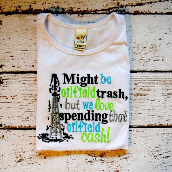 Might Be Oilfield Trash But We Love Spending That Oilfield Cash Embroidered Shirt or Onesie on Etsy, $14.00