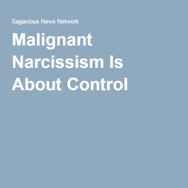 Malignant Narcissism Is About Control