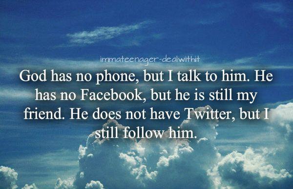 God Has No Phone, But I Talk To Him, He Has No Facebook
