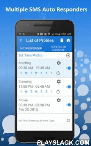 Autoresponder + SMS Scheduler  Android App - playslack.com ,  SMS Auto responder, SMS Scheduler, Auto SMS Sender,Silent Mode Scheduler - All-in-One app for all who have busy life style.●●●SMS AUTO REPLY- SMS AUTO RESPONDER●●●SMS Autoresponder for meetings, safe driving, good sleeping, etc. Just turn text auto responder on and it will run in the background and auto reply to calls and texts once phone in the silent mode.✔ Able to setup multiple SMS auto responders for auto reply✔ Recurring…