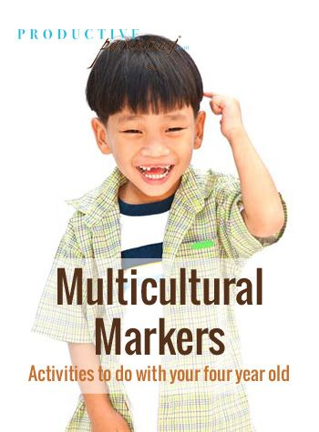 Productive Parenting: Preschool Activities - Multicultural Markers - Early Four-Year Old Activities